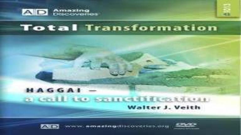 13/18 - Haggai: a Call to Sanctification / Total Transformation - Walter Veith