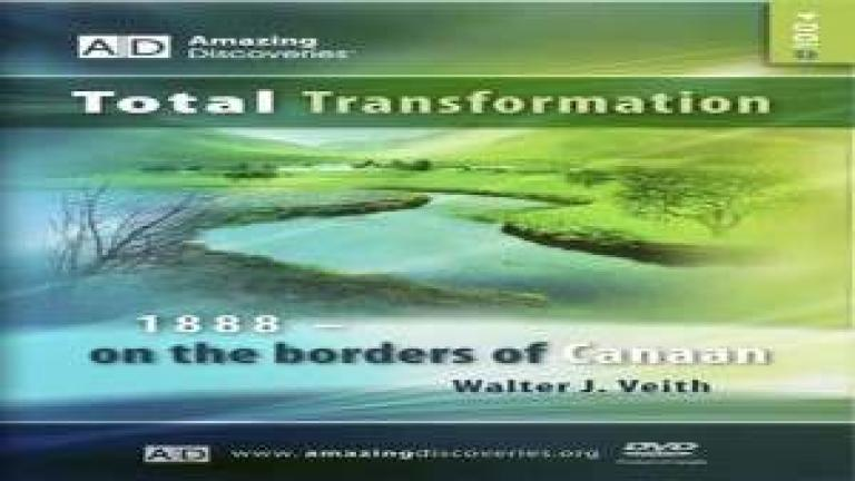 4/18 - 1888 On the Borders of Canaan / Total Transformation - Walter Veith