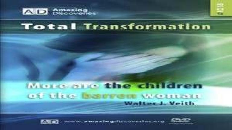 18/18 - More are the Children of the Barren Woman / Total Transformation - Walter Veith