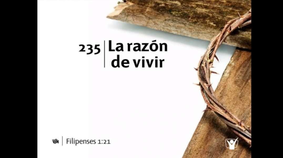 Himno 235 | La razon de vivir - Nuevo Himnario Adventista