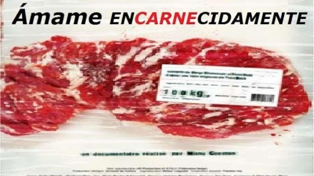 Amame EnCARNEcidamente | La Carne esta matando a la Humanidad - Documental