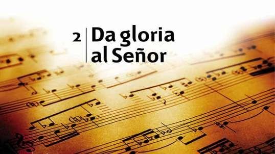 2. Da gloria al Señor - Himnario Adventista