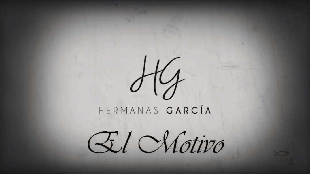 El Motivo | Hermanas Garcia