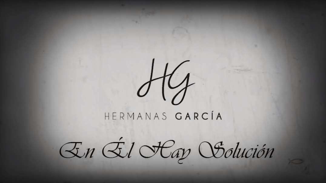 En El hay solucion - Hermanas Garcia