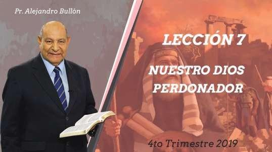 Lección 7: Nuestro Dios perdonador - Pr. Alejandro Bullón