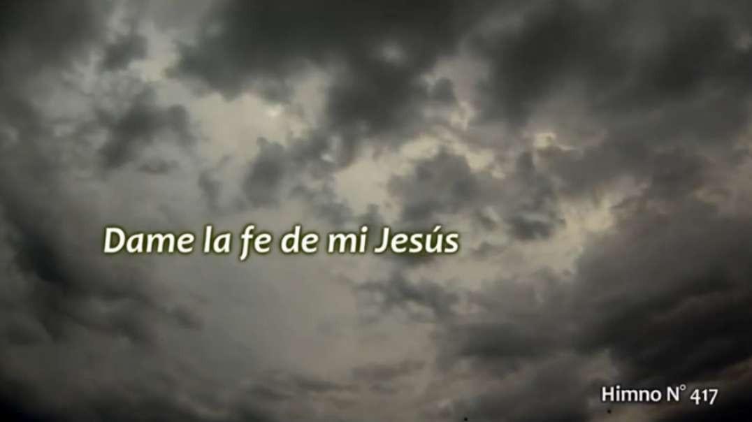 Himno No 417 - Dame la fe de mi Jesus