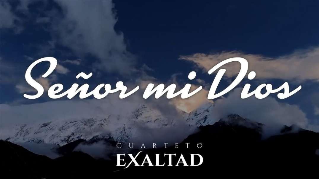 Senor mi Dios | Cuarteto Exaltad