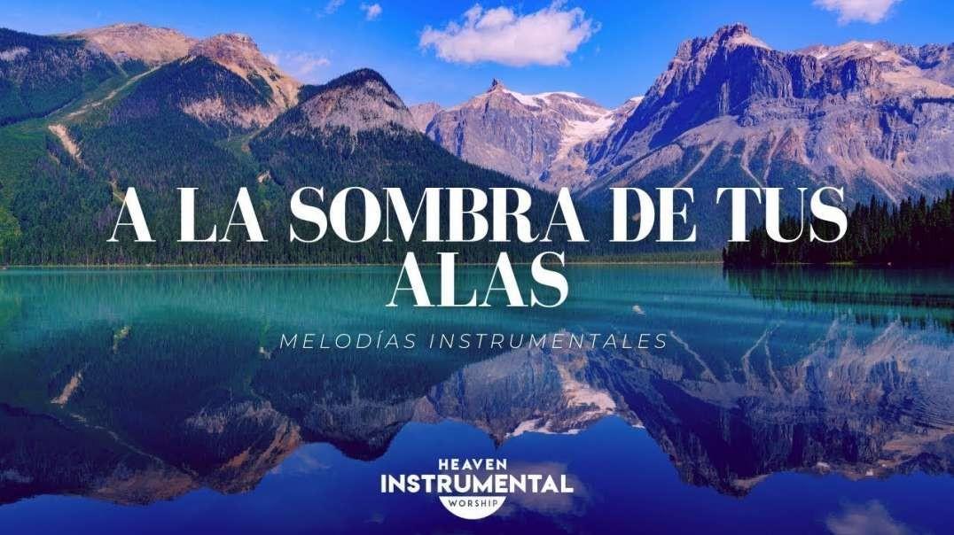 A La Sombra De Tus Alas / Melodias Instrumentales / Mi Refugio | por Heaven Instrumental